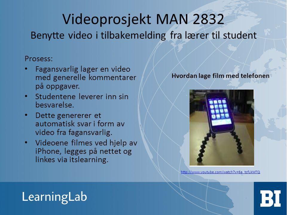 Videoprosjekt MAN 2832 Benytte video i tilbakemelding fra lærer til student Prosess: • Fagansvarlig lager en video med generelle kommentarer på oppgav