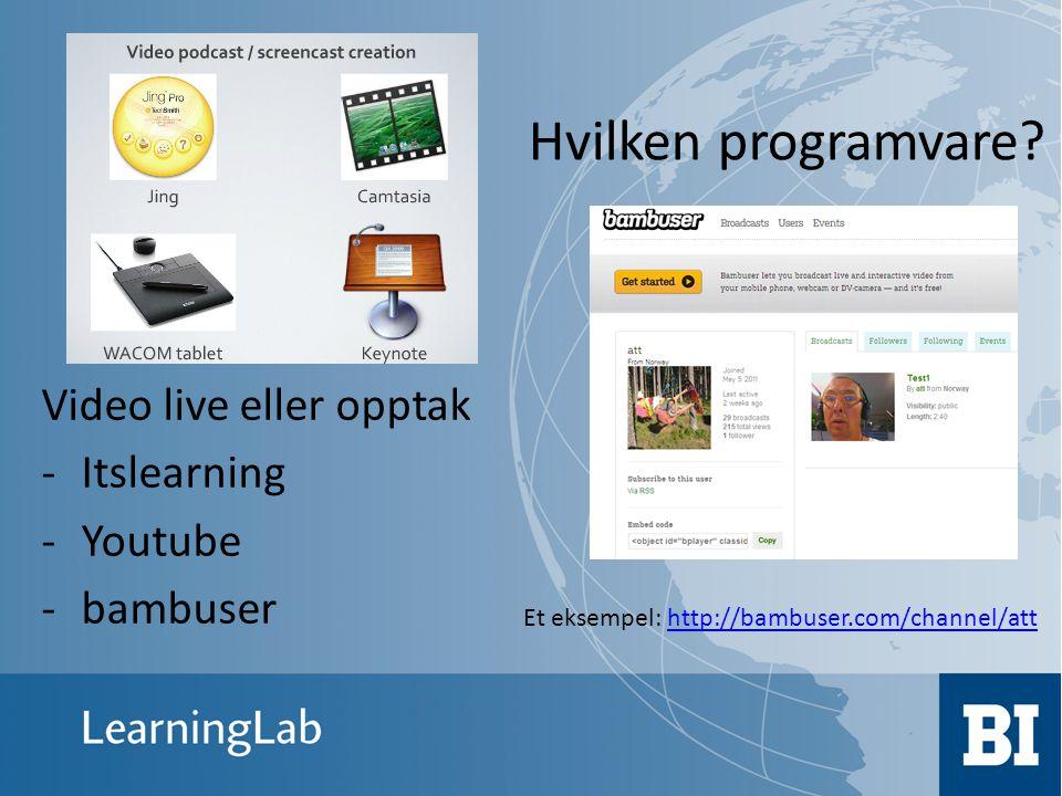 Hvilken programvare? Video live eller opptak -Itslearning -Youtube -bambuser Et eksempel: http://bambuser.com/channel/atthttp://bambuser.com/channel/a