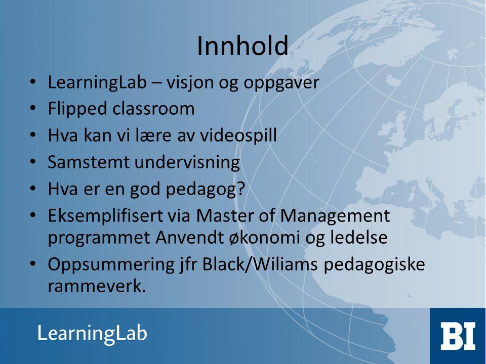 Innhold • LearningLab – visjon og oppgaver • Flipped classroom • Hva kan vi lære av videospill • Samstemt undervisning • Hva er en god pedagog? • Ekse