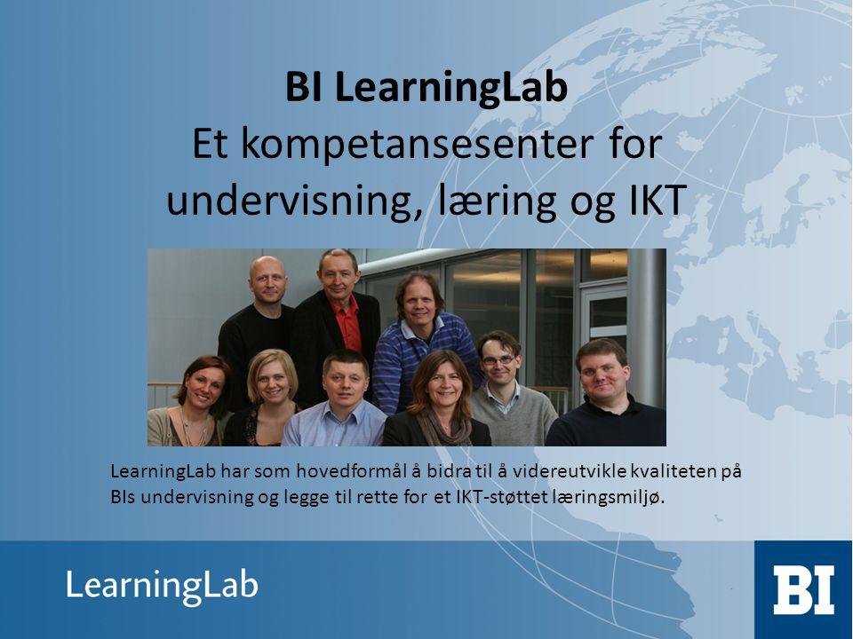 BI LearningLab Et kompetansesenter for undervisning, læring og IKT LearningLab har som hovedformål å bidra til å videreutvikle kvaliteten på BIs under