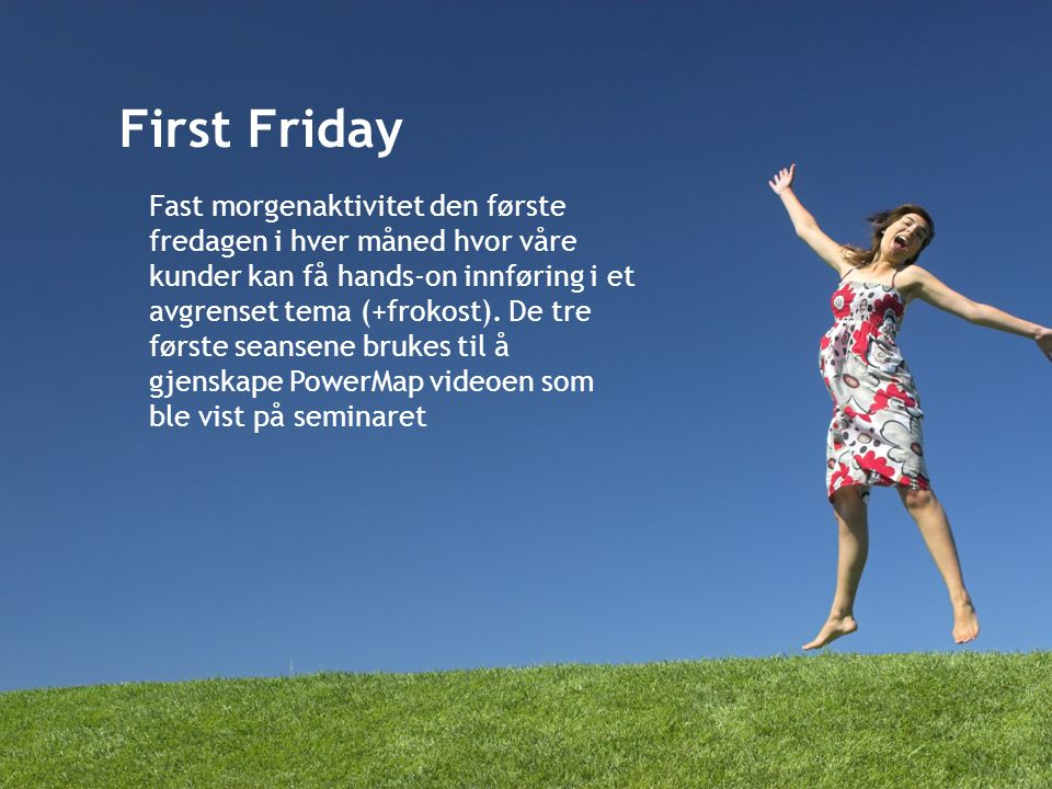 First Friday Fast morgenaktivitet den første fredagen i hver måned hvor våre kunder kan få hands-on innføring i et avgrenset tema (+frokost). De tre f