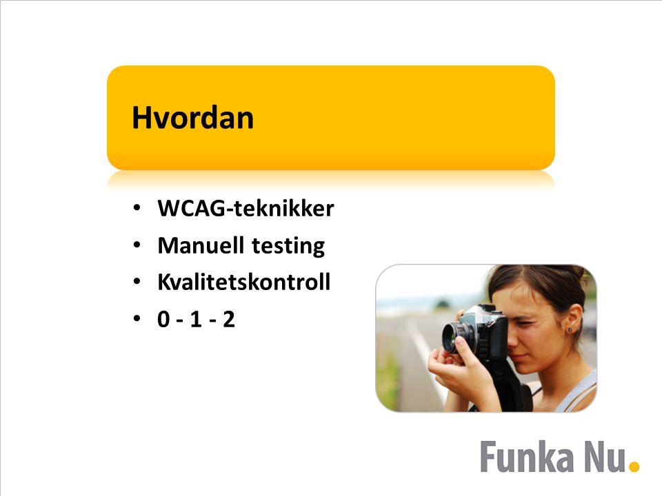Hvordan • WCAG-teknikker • Manuell testing • Kvalitetskontroll • 0 - 1 - 2