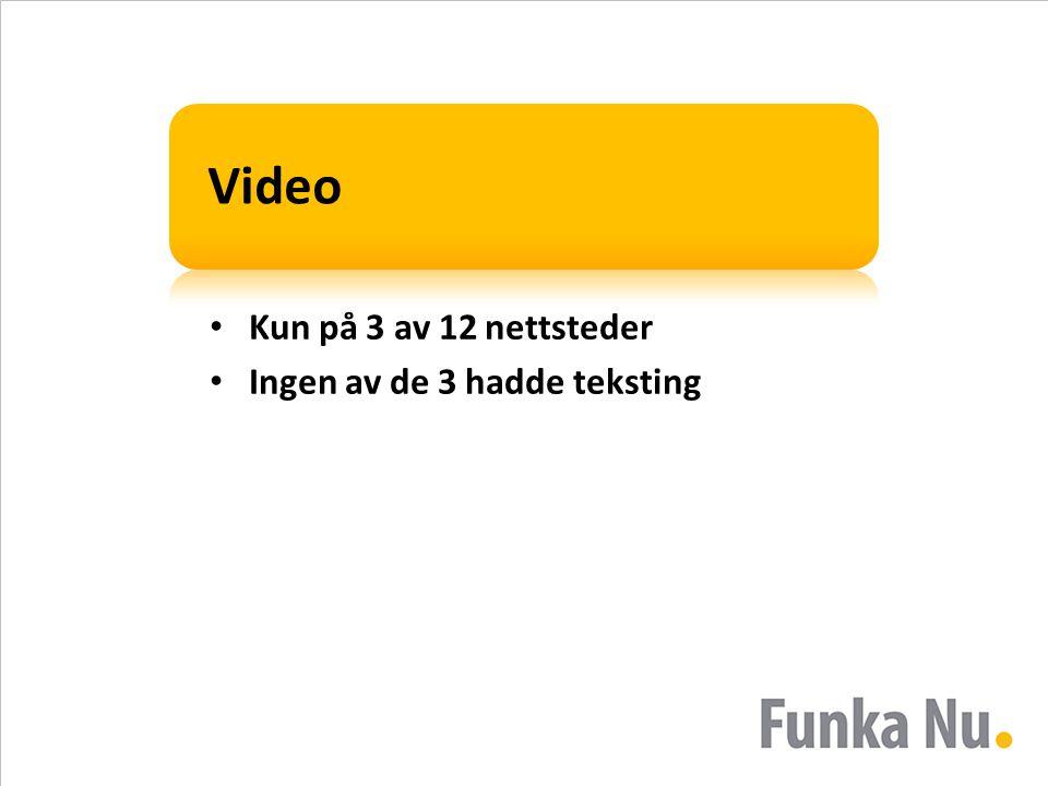 Video • Kun på 3 av 12 nettsteder • Ingen av de 3 hadde teksting