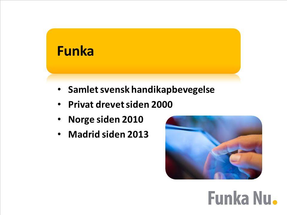 Funka • Samlet svensk handikapbevegelse • Privat drevet siden 2000 • Norge siden 2010 • Madrid siden 2013