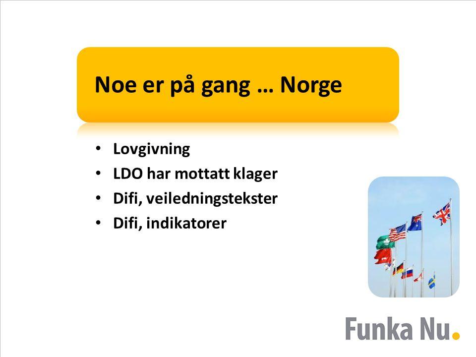 Noe er på gang … Norge • Lovgivning • LDO har mottatt klager • Difi, veiledningstekster • Difi, indikatorer