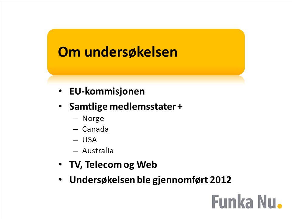 Om undersøkelsen • EU-kommisjonen • Samtlige medlemsstater + – Norge – Canada – USA – Australia • TV, Telecom og Web • Undersøkelsen ble gjennomført 2012