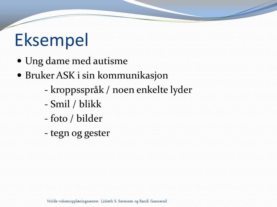 Eksempel  Ung dame med autisme  Bruker ASK i sin kommunikasjon - kroppsspråk / noen enkelte lyder - Smil / blikk - foto / bilder - tegn og gester Mo