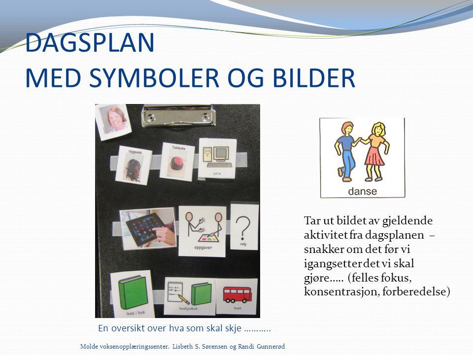 DAGSPLAN MED SYMBOLER OG BILDER Molde voksenopplæringssenter. Lisbeth S. Sørensen og Randi Gunnerød Tar ut bildet av gjeldende aktivitet fra dagsplane