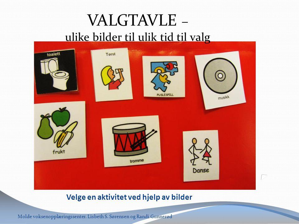 Velge en aktivitet ved hjelp av bilder Molde voksenopplæringssenter. Lisbeth S. Sørensen og Randi Gunnerød VALGTAVLE – ulike bilder til ulik tid til v