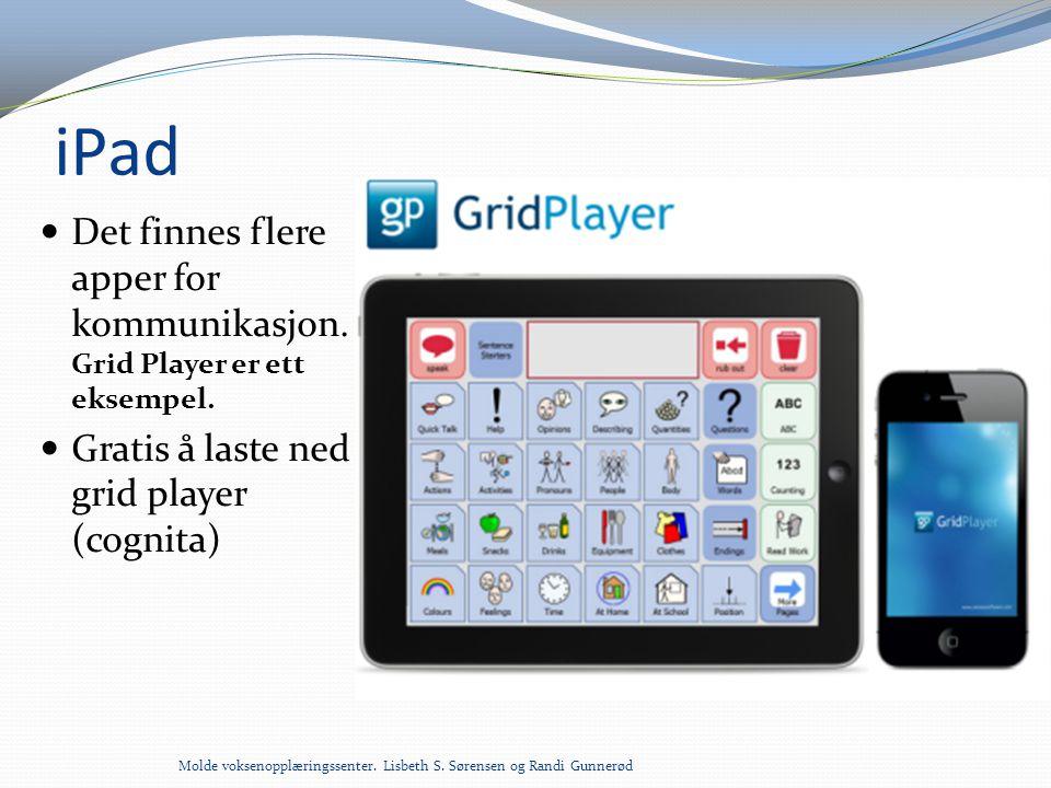 iPad  Det finnes flere apper for kommunikasjon. Grid Player er ett eksempel.  Gratis å laste ned grid player (cognita) Molde voksenopplæringssenter.