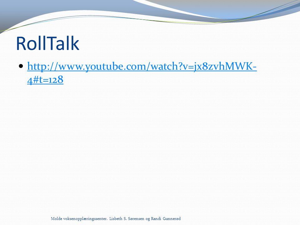 RollTalk  http://www.youtube.com/watch?v=jx8zvhMWK- 4#t=128 http://www.youtube.com/watch?v=jx8zvhMWK- 4#t=128 Molde voksenopplæringssenter. Lisbeth S