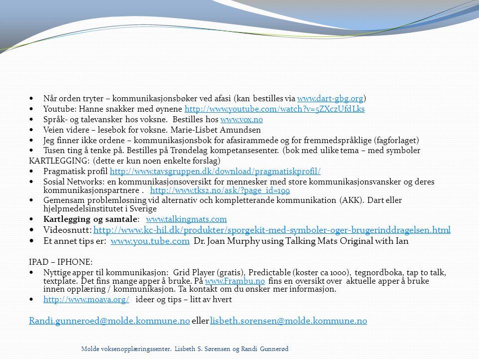  Når orden tryter – kommunikasjonsbøker ved afasi (kan bestilles via www.dart-gbg.org)www.dart-gbg.org  Youtube: Hanne snakker med øynene http://www
