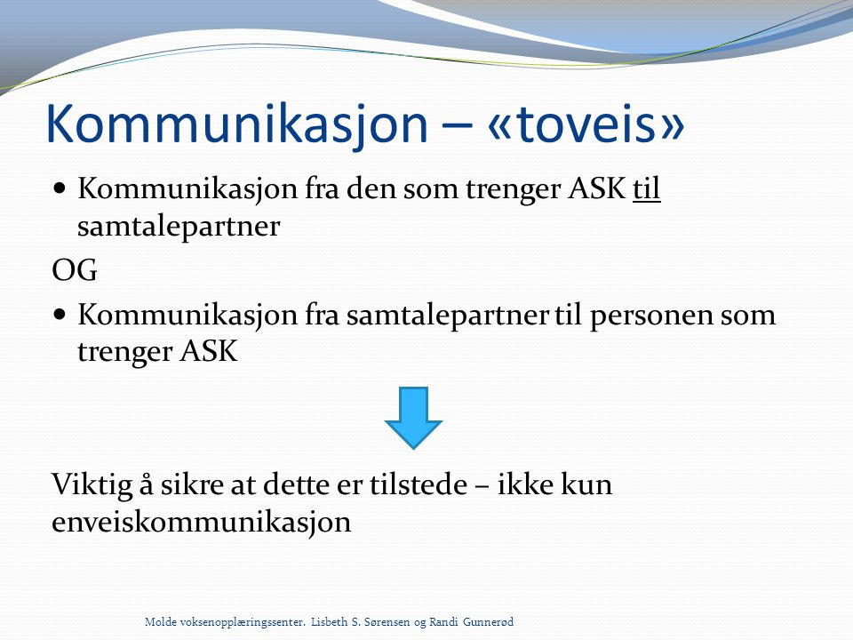 Kommunikasjon – «toveis»  Kommunikasjon fra den som trenger ASK til samtalepartner OG  Kommunikasjon fra samtalepartner til personen som trenger ASK