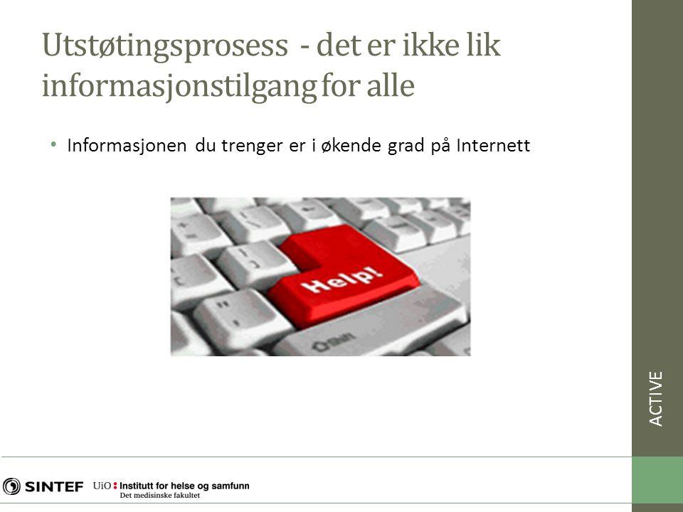 Utstøtingsprosess - det er ikke lik informasjonstilgang for alle • Informasjonen du trenger er i økende grad på Internett ACTIVE