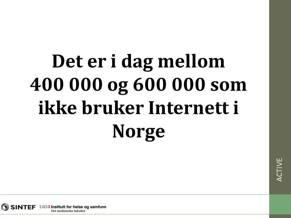 ACTIVE Det er i dag mellom 400 000 og 600 000 som ikke bruker Internett i Norge