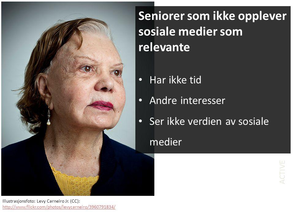 ACTIVE Seniorer som ikke opplever sosiale medier som relevante • Har ikke tid • Andre interesser • Ser ikke verdien av sosiale medier Illustrasjonsfoto: Levy Carneiro Jr.