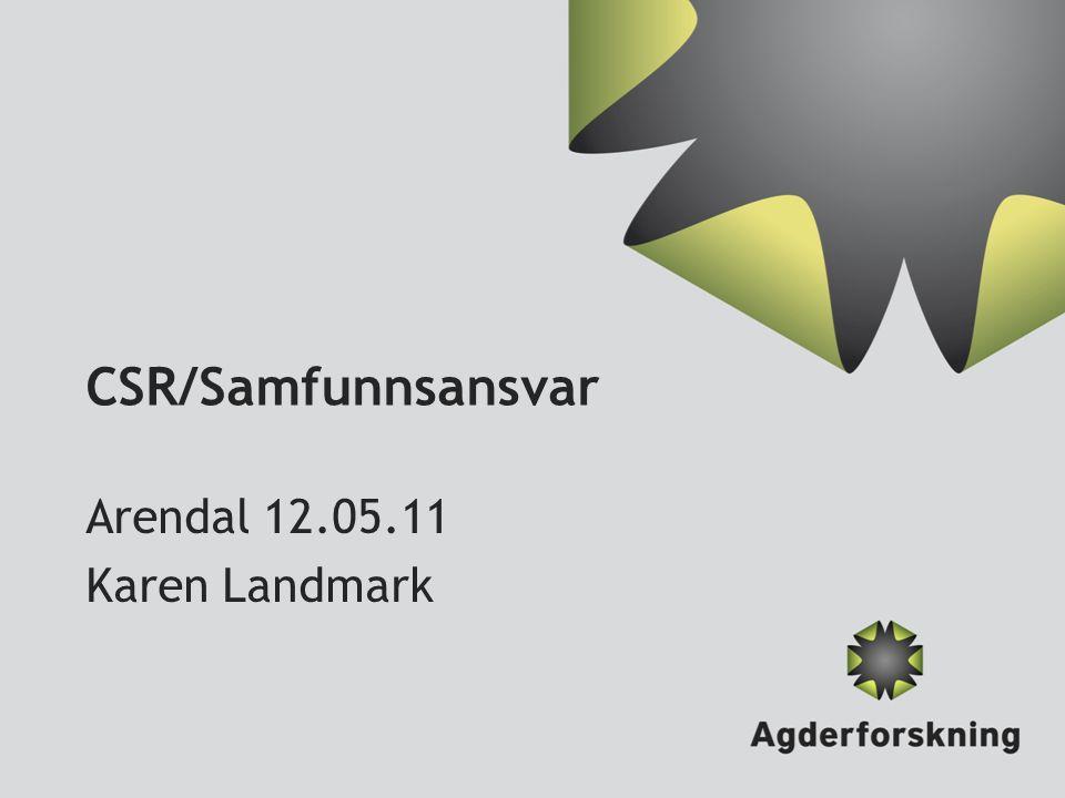CSR/Samfunnsansvar Arendal 12.05.11 Karen Landmark