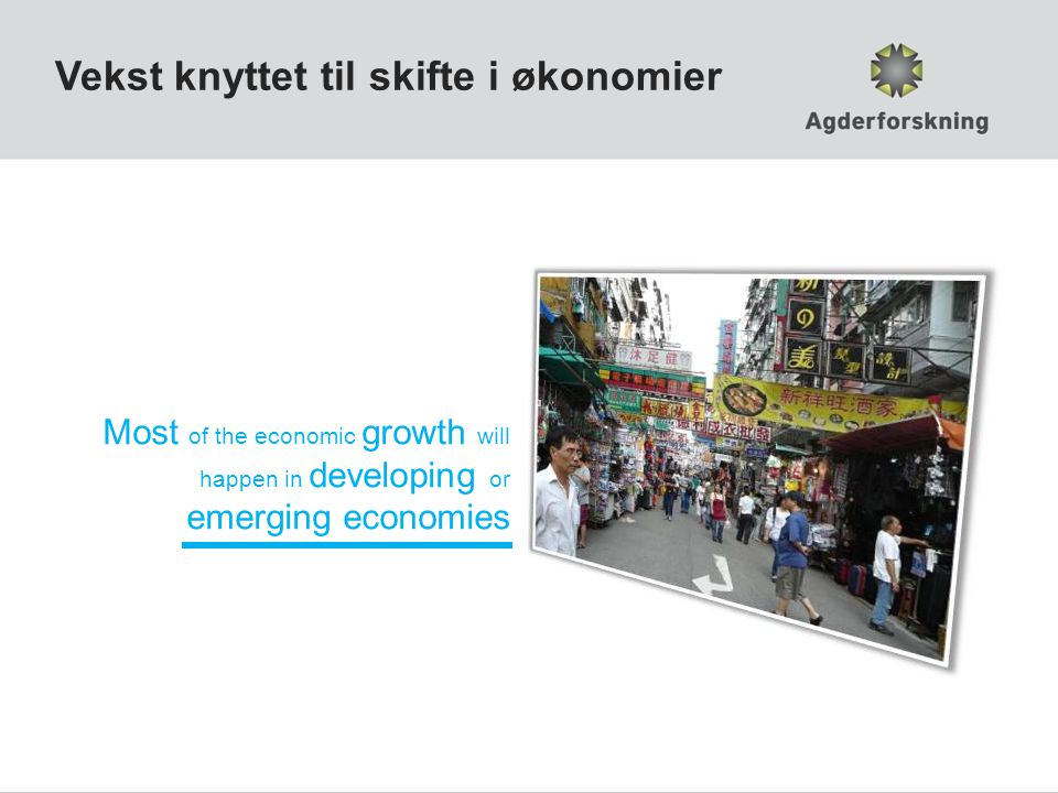 Vekst knyttet til skifte i økonomier Most of the economic growth will happen in developing or emerging economies