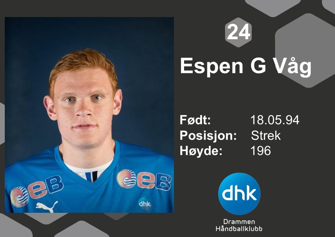Espen G Våg Født: 18.05.94 Posisjon: Strek Høyde:196 24
