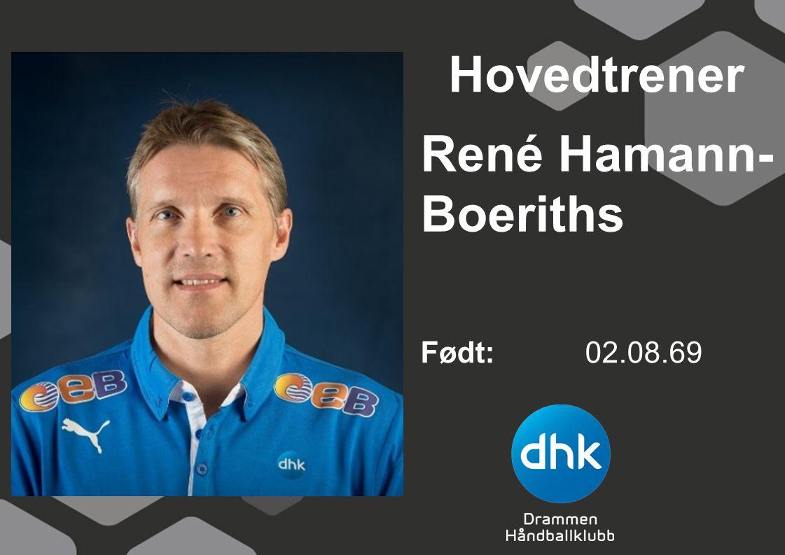 René Hamann- Boeriths Født: 02.08.69 Hovedtrener