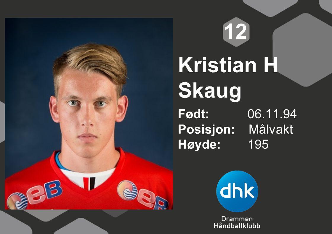 Kristian H Skaug Født: 06.11.94 Posisjon: Målvakt Høyde:195 12