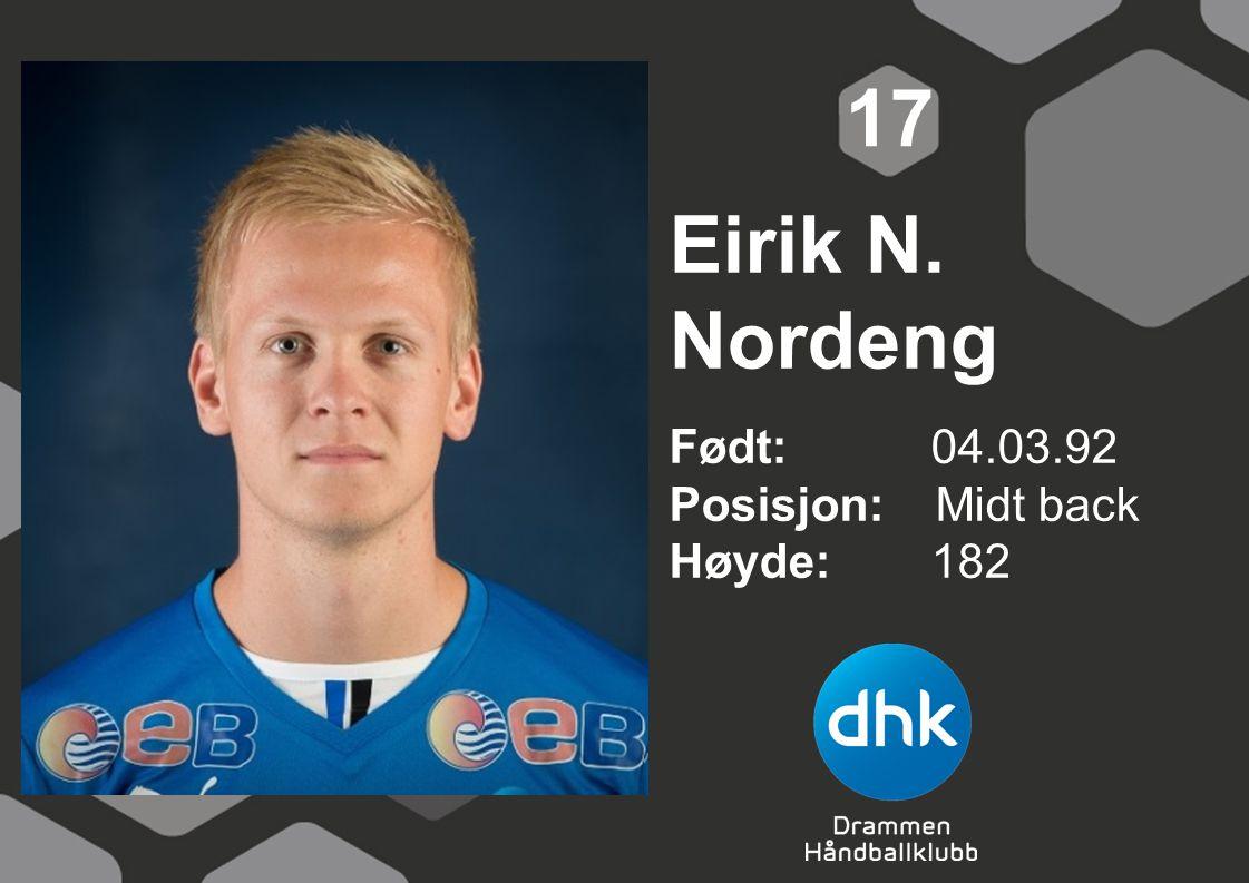 Eirik N. Nordeng Født: 04.03.92 Posisjon: Midt back Høyde:182 17