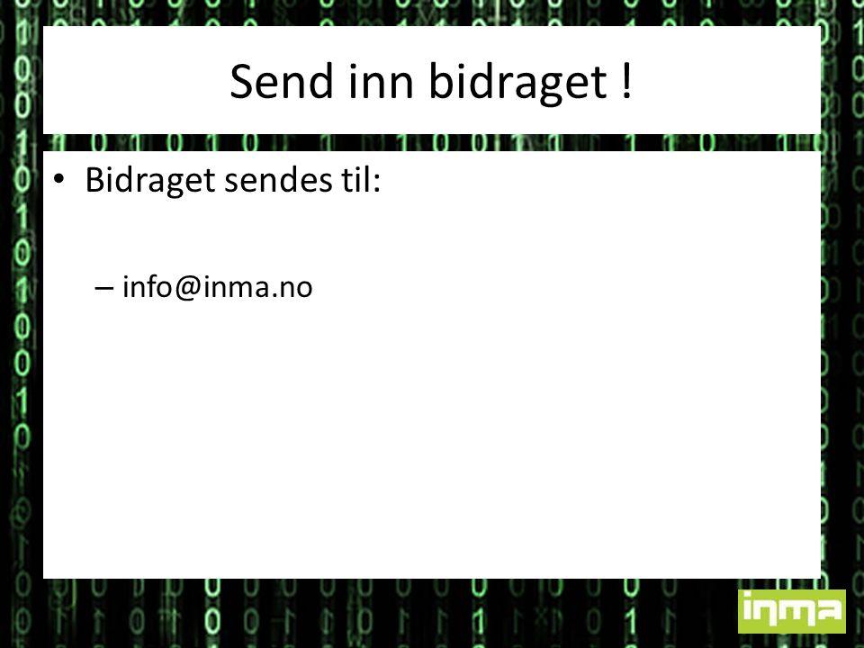 Send inn bidraget ! • Bidraget sendes til: – info@inma.no
