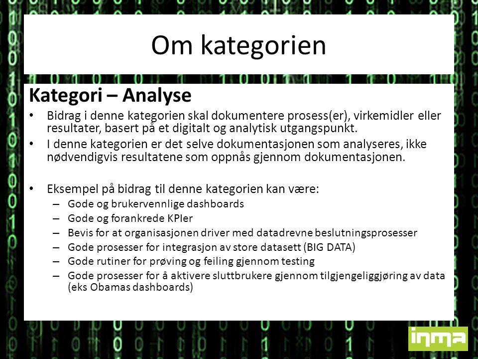 Om kategorien Kategori – Analyse • Bidrag i denne kategorien skal dokumentere prosess(er), virkemidler eller resultater, basert på et digitalt og analytisk utgangspunkt.