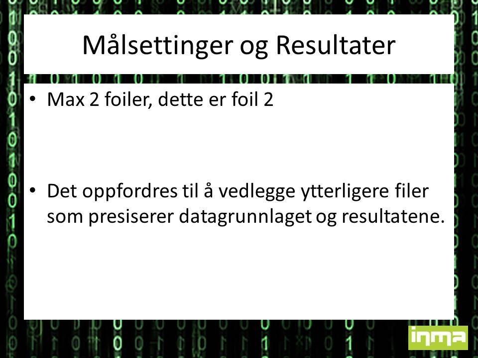 Målsettinger og Resultater • Max 2 foiler, dette er foil 2 • Det oppfordres til å vedlegge ytterligere filer som presiserer datagrunnlaget og resultatene.