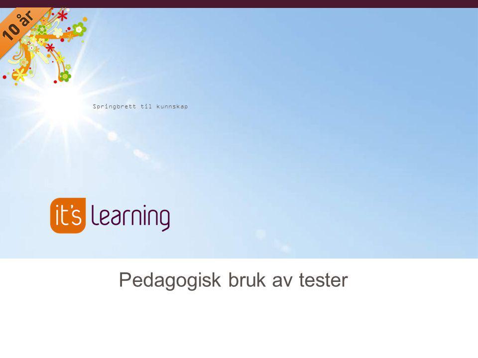 Springbrett til kunnskap Pedagogisk bruk av tester