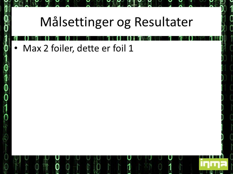 Målsettinger og Resultater • Max 2 foiler, dette er foil 1