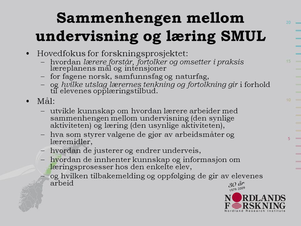 Sammenhengen mellom undervisning og læring SMUL •Hovedfokus for forskningsprosjektet: –hvordan lærere forstår, fortolker og omsetter i praksis lærepla