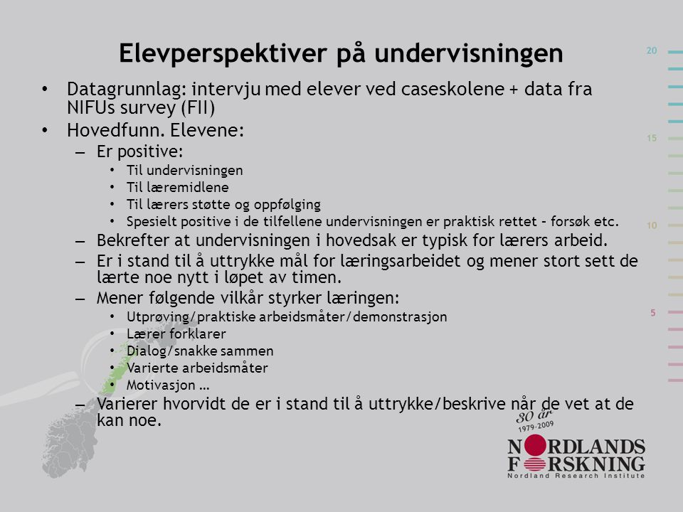 Elevperspektiver på undervisningen • Datagrunnlag: intervju med elever ved caseskolene + data fra NIFUs survey (FII) • Hovedfunn.