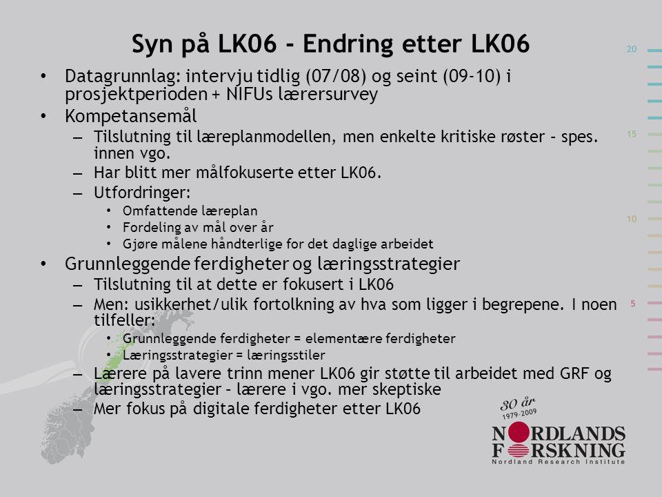 Syn på LK06 - Endring etter LK06 • Datagrunnlag: intervju tidlig (07/08) og seint (09-10) i prosjektperioden + NIFUs lærersurvey • Kompetansemål – Tilslutning til læreplanmodellen, men enkelte kritiske røster – spes.
