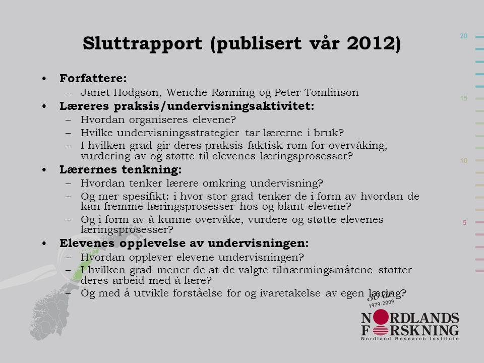 Sluttrapport (publisert vår 2012) • Forfattere: –Janet Hodgson, Wenche Rønning og Peter Tomlinson • Læreres praksis/undervisningsaktivitet: –Hvordan o