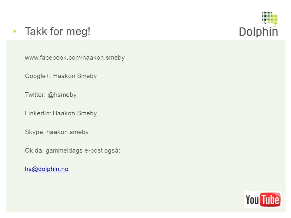Takk for meg! www.facebook.com/haakon.smeby Google+: Haakon Smeby Twitter: @hsmeby LinkedIn: Haakon Smeby Skype: haakon.smeby Ok da, gammeldags e-post