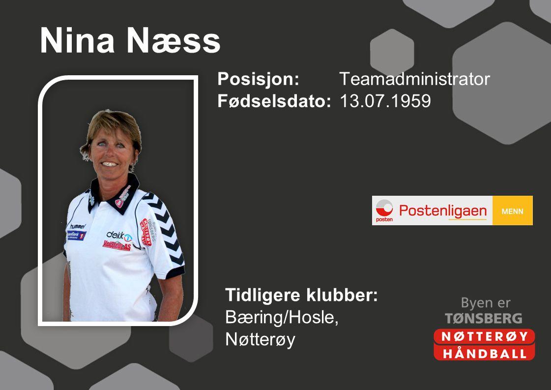 Nina Næss Posisjon:Teamadministrator Fødselsdato:13.07.1959 Tidligere klubber: Bæring/Hosle, Nøtterøy