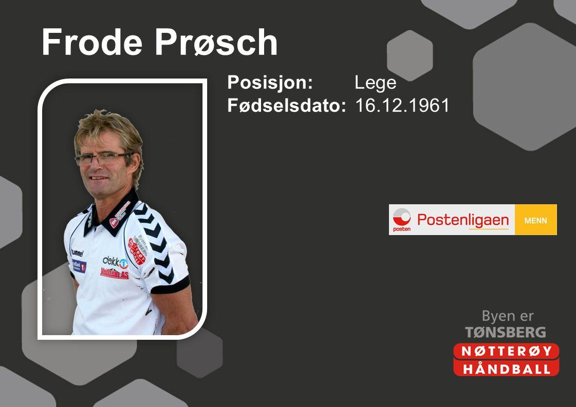 Frode Prøsch Posisjon:Lege Fødselsdato:16.12.1961