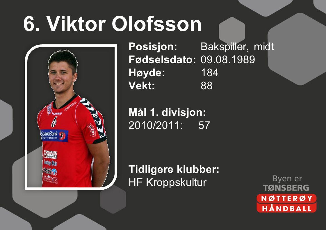 6. Viktor Olofsson Posisjon: Bakspiller, midt Fødselsdato:09.08.1989 Høyde:184 Vekt:88 Mål 1. divisjon: 2010/2011:57 Tidligere klubber: HF Kroppskultu