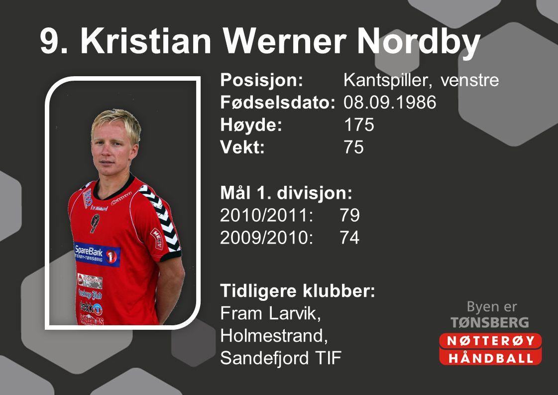 9. Kristian Werner Nordby Posisjon: Kantspiller, venstre Fødselsdato:08.09.1986 Høyde:175 Vekt:75 Mål 1. divisjon: 2010/2011:79 2009/2010:74 Tidligere