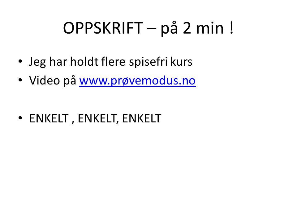 OPPSKRIFT – på 2 min ! • Jeg har holdt flere spisefri kurs • Video på www.prøvemodus.nowww.prøvemodus.no • ENKELT, ENKELT, ENKELT