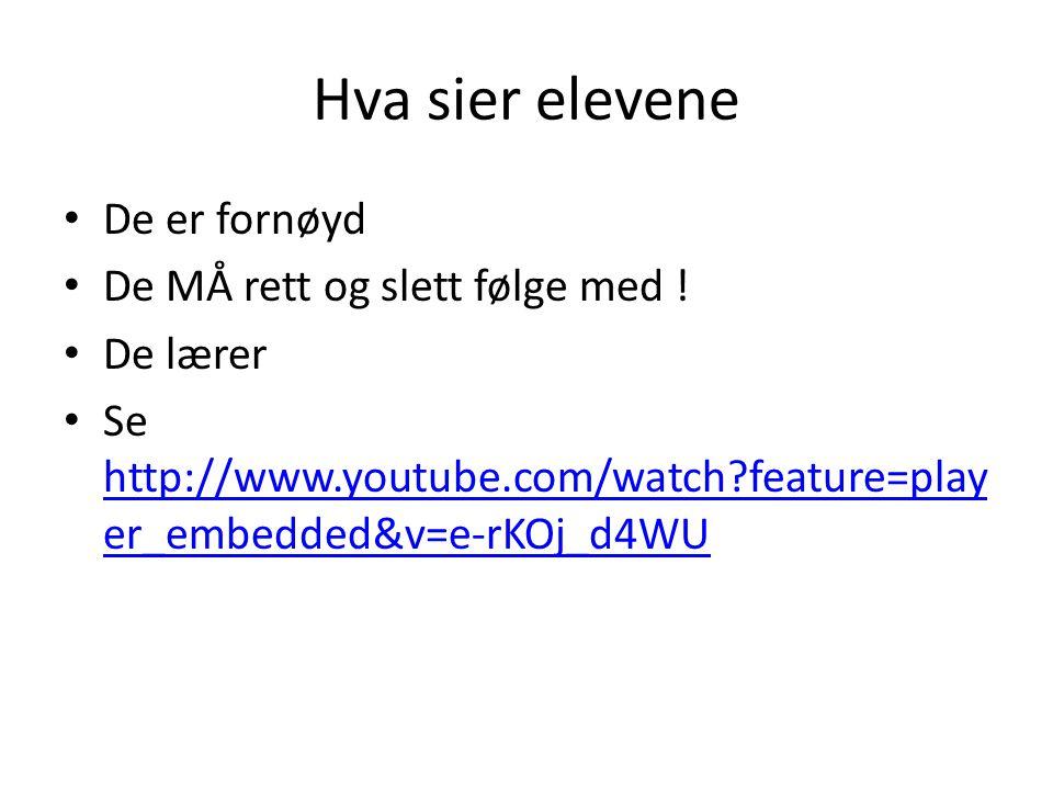 Hva sier elevene • De er fornøyd • De MÅ rett og slett følge med ! • De lærer • Se http://www.youtube.com/watch?feature=play er_embedded&v=e-rKOj_d4WU