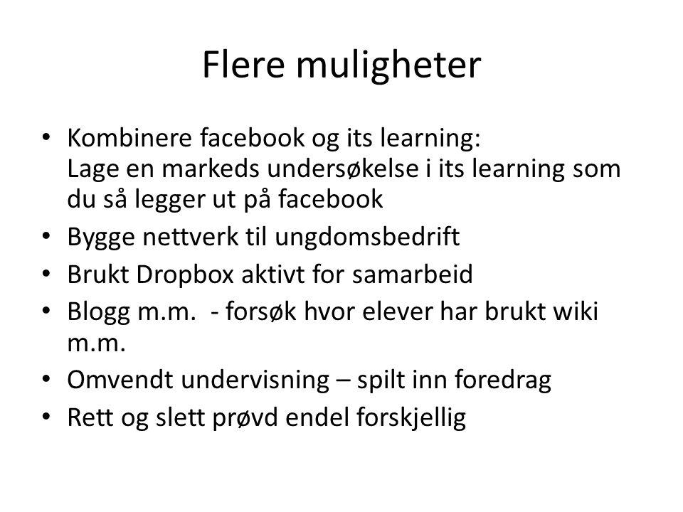 Flere muligheter • Kombinere facebook og its learning: Lage en markeds undersøkelse i its learning som du så legger ut på facebook • Bygge nettverk ti