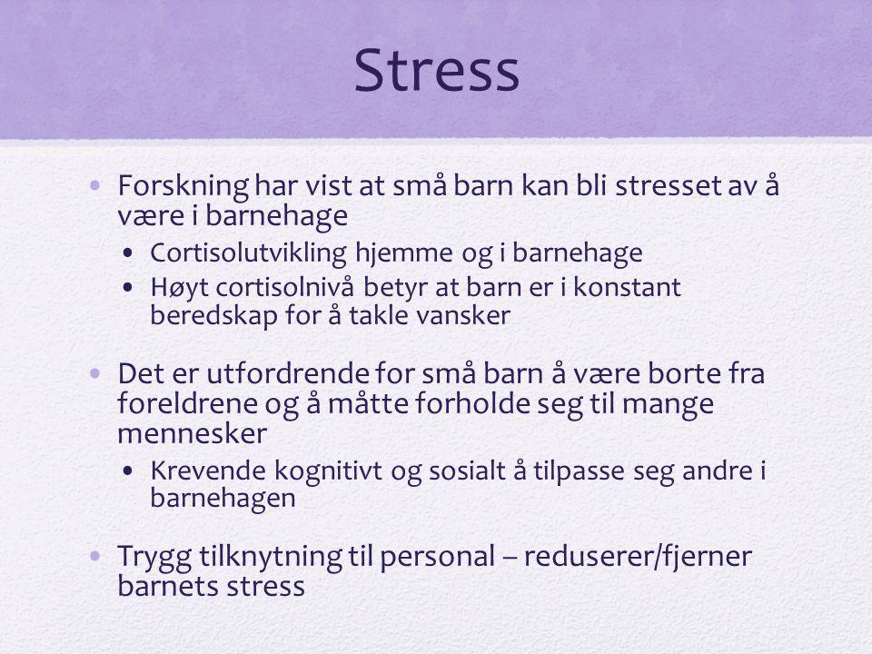 Stress •Forskning har vist at små barn kan bli stresset av å være i barnehage •Cortisolutvikling hjemme og i barnehage •Høyt cortisolnivå betyr at bar