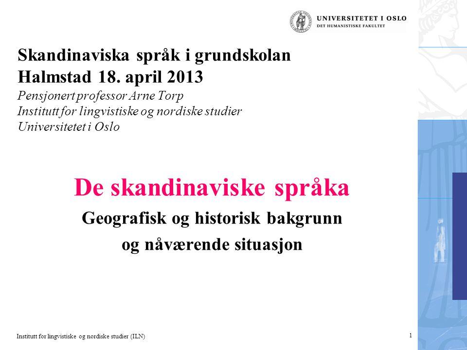 Institutt for lingvistiske og nordiske studier (ILN) 1 Skandinaviska språk i grundskolan Halmstad 18. april 2013 Pensjonert professor Arne Torp Instit