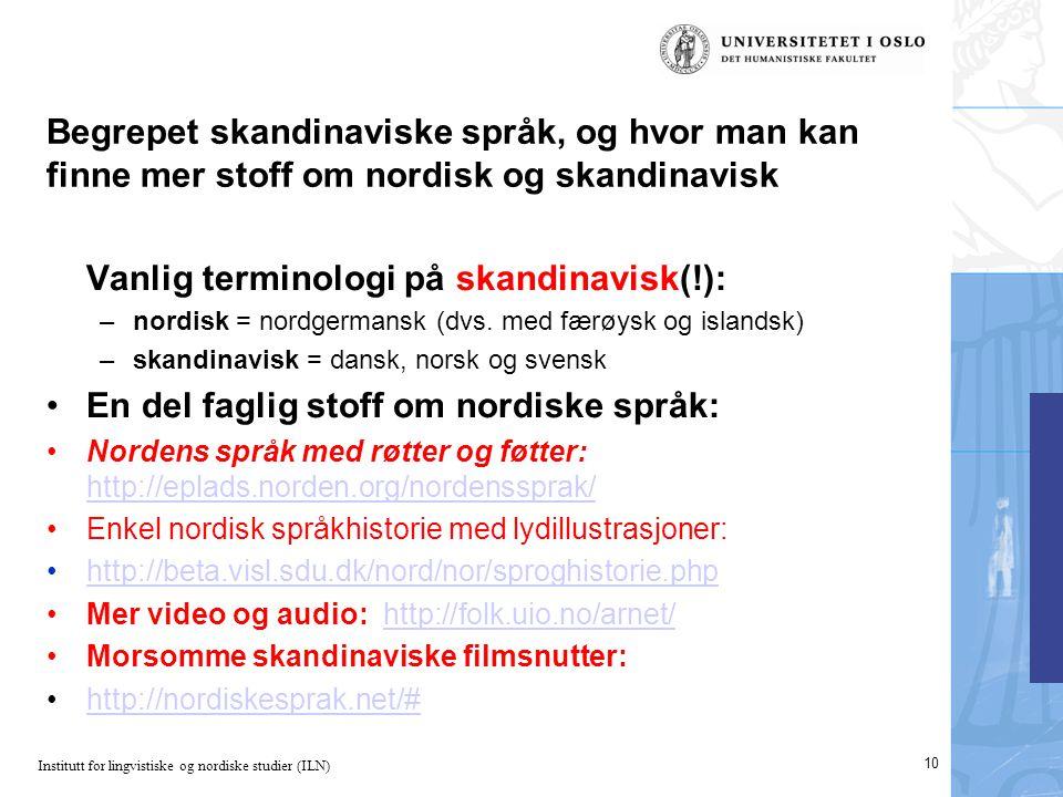Institutt for lingvistiske og nordiske studier (ILN) Begrepet skandinaviske språk, og hvor man kan finne mer stoff om nordisk og skandinavisk Vanlig terminologi på skandinavisk(!): –nordisk = nordgermansk (dvs.