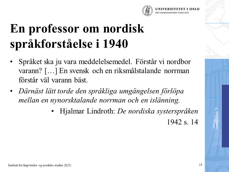 Institutt for lingvistiske og nordiske studier (ILN) En professor om nordisk språkforståelse i 1940 •Språket ska ju vara meddelelsemedel. Förstår vi n