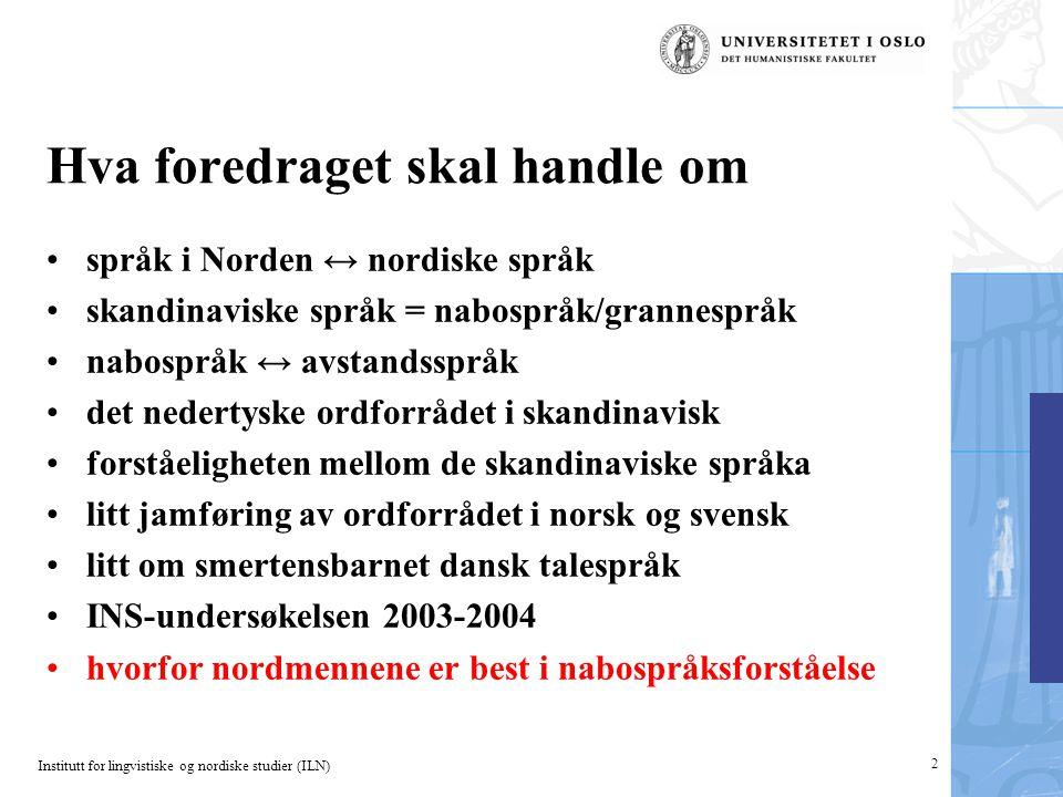 Institutt for lingvistiske og nordiske studier (ILN) 23 Prøver på nordiske språk (2) Grunden til at man har to norske målformer i Norge, mens man klarer sig med én form af både dansk og svensk, er både historisk og politisk.