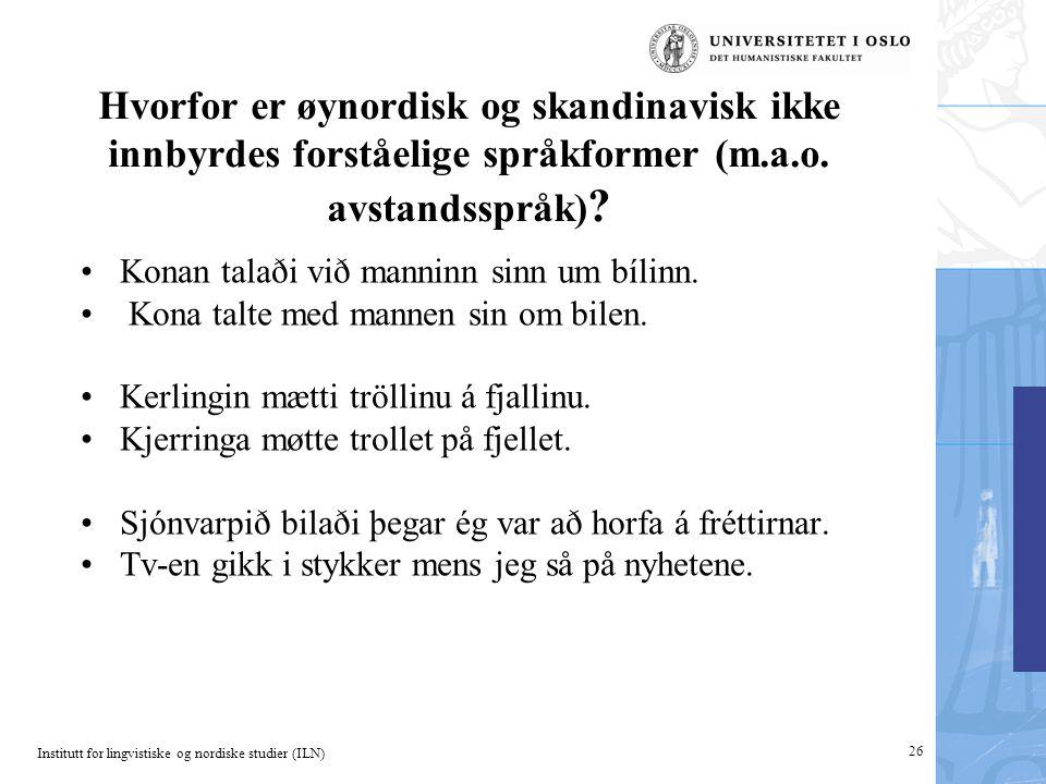 Institutt for lingvistiske og nordiske studier (ILN) 26 Hvorfor er øynordisk og skandinavisk ikke innbyrdes forståelige språkformer (m.a.o. avstandssp
