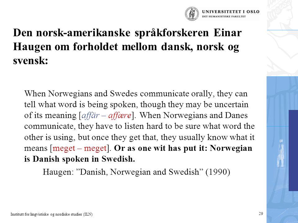 Institutt for lingvistiske og nordiske studier (ILN) 29 Den norsk-amerikanske språkforskeren Einar Haugen om forholdet mellom dansk, norsk og svensk:
